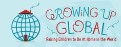 Growing Up Global. Can be used to support your global classroom learning. Filled with ideas, resources and anecdotes.