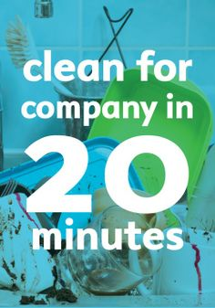 Unexpected company? Here's a total 20 minute clean up.