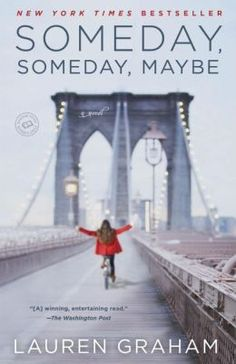 Someday, Someday, Maybe by Lauren Graham - Novel about a struggling young actress trying to get ahead―and keep it together―in New York City.