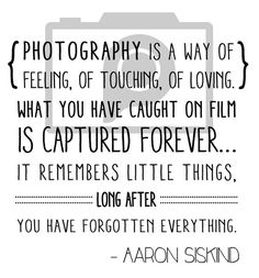 """Photography is a wa"
