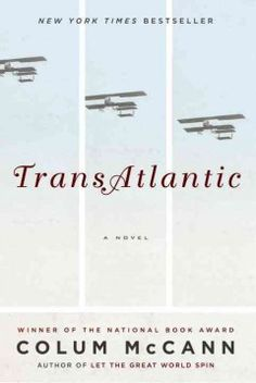 TransAtlantic : a novel by Colum McCann.  Click the cover image to check out or request the bestsellers kindle.