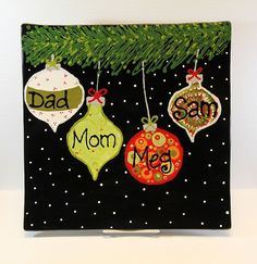 Family Christmas Ornament Platter...Just $70 with FREE SHIPPING! This plate can be customized by the names and the font you choose. It comes in different shapes and sizes (prices vary accordingly). To purchase this great hand painted platter go to www.minebydesignpyop.com/shop