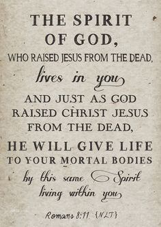 Romans 8:11. It's such a privilege to know that HIS spirit has chosen to rest HIS spirit  in me. Jesus is the SON. We are HIS children. I count it a total blessing to know what HE did for Christ HE is willing to also do for me. Oh, praise HIS blessed holy name.