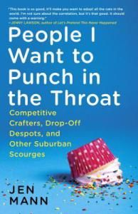 Review for People I Want to Punch in the Throat:  Competitive Crafters, Drop-off Despots, and Other Suburban Scourges by Reviews in a Pinch.