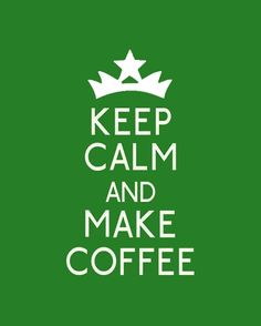 Make coffee...