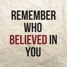 Remember who stood by you, and remember who left.