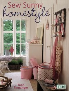 Sew Sunny Homestyle: 50 Adorable Projects to Bring a Little Sunshine into Your Life. Author: Tone Finnanger. ISBN: 9780715333402