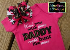 Dont You Wish Your Daddy Could Hunt Like by BowHeadBowtiqueInc, $28.00.....too cute!