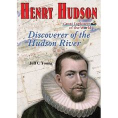 Henry Hudson: Discoverer of the Hudson River (Great Explorers of the World)
