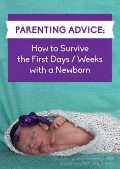 I TOTALLY agree with these Tips on how to survive the first few days and weeks with a newborn
