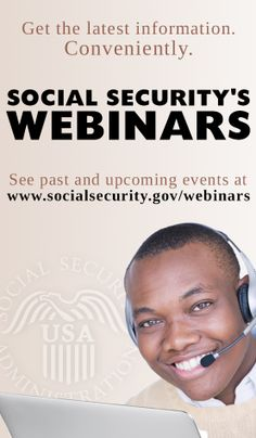 What's a webinar you ask? It's a seminar, over the web. Give it a try. They're short, informative, and free from Social Security.