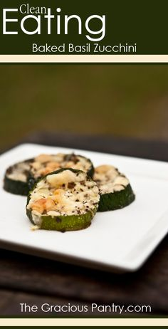 Clean Eating Baked Basil Zucchini #cleaneatingrecipes #cleaneating #eatclean #zucchinirecipes