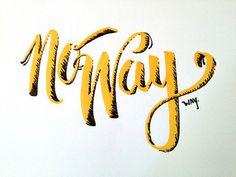No Way! Way. Handwritten typography 5.8.14 photohttp://accidental-typographer.tumblr.com/