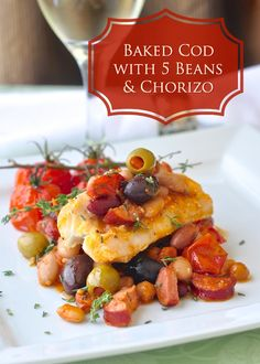 Baked Cod with 5 Beans and Chorizo - If you're trying to eat more fish ...