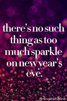 There's no such thing as too much sparkle!