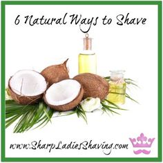 6 natural ways to shave!