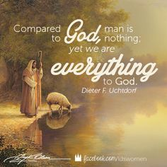 You are everything to God.   #lds #women