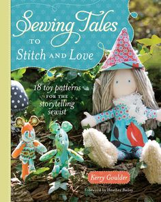Kerry Goulder: #SewingTalesToStitchandLove #SewingPatterns, #Book #sewing #gnomes #hotairballoon #VintageTrailer, #DollyMosesBasket, #Buoys #sewingtales #kidgiddy