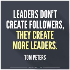 'Leaders don't create followers, they create more leaders'