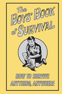 The Boys' Book Of Survival (How To Survive Anything, Anywhere) and more books for boys at http://pinterest.com/sulias/books-for-boys/