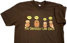 TopatoCo: You Obviously Like Owls Shirt