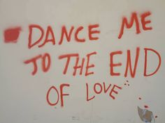 Dance me to the end of love!