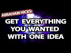 Abraham-Hicks: Get Everything You Want With One Idea - http://www.lawofattraction-resourceguide.com/2014/01/12/get-everything-you-want-with-one-idea/