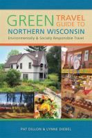 Green travel guide to northern Wisconsin : environmentally and socially responsible travel by Pat Dillon and Lynne Diebel.