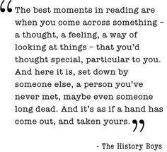 """The #bestmoments in #reading are when you come across something-a #thought, a #feeling, a way of looking at things-that you'd thought #special, particular to you. And here it is, set down by someone else, a person you've never met, maybe even someone long dead. And it's as if a #hand has come out, and taken yours."" #TheHistoryBoys #SupportBoard #DisabilityNinjas #Support #SupportGroup #Forum #Bond #Friends #Family #Disability #ChronicIllness #InvisibleIllness #ChronicPain"