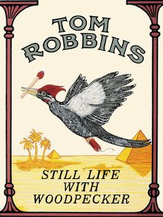 Tom Robbins Still Life with Woodpecker is sort of a love story that takes place inside a pack of Camel cigarettes.  It reveals the purpose of the moon, explains the difference between criminals and outlaws, examines the conflict between social activism and romantic individualism, and paints a portrait of contemporary society that include powerful Arabs, exiled royalty and pregnant cheerleaders.  It also deals with the problem of redheads.