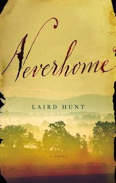 """Neverhome"" by Laird Hunt / FIC HUNT [Oct 2014]"