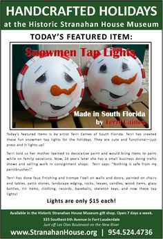 Today's featured items is by artist Terri Caines of South Florida. Terri has created these fun snowmen tap lights for the holidays. They are cute and functional—just press and it lights up!     Terri has done faux finishing and trompe l'oeil on walls and doors, painted on chairs and tables, patio stones, landscape edging, rocks, leaves, candles, wood items, glass bottles, tin items, clothing, records, baseballs, skeleton keys, and now these tap lights!    Only $15 each.