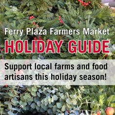 Go local for the holidays! Shopping tips, recipes, and unique gift ideas from the Ferry Plaza Farmers Market http://www.cuesa.org/article/holiday-guide-2013