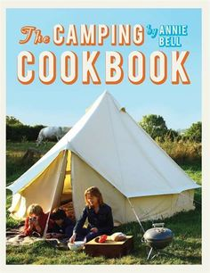 The Camping Cookbook: 95 Inspirational Recipes from Hearty Brunches to Campfire Suppers - Definitely worth trying! #indigo #perfectsummer