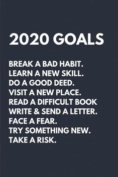 2020 goals quotes :  Break a bad habit. Learn a new skill. Do a good deed. Visit a new place. Read a difficult book Write & send a letter. Face a fear. Try something new. Take a risk. #newyear2020quotes #newyear2020wishes #newyear2020greetings #newyeargoals2020 #newyearaffirmations2020 #newyearresolutions2020