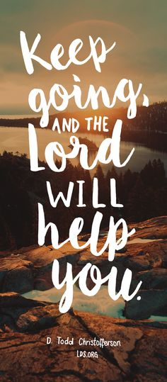 "Keep going, and the Lord will help you.???D. Todd Christofferson <a class=""pintag"" href=""/explore/LDS/"" title=""#LDS explore Pinterest"">#LDS</a>"