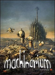 Machinarium - this actually leads to a very steampunk/industrial puzzle game that I downloaded on a whim to my Nook. and it is adorable and awesome and I am totally STUCK.