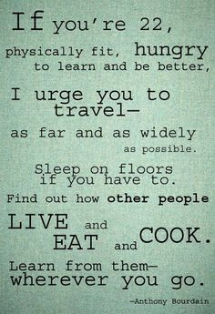 the plan, word of wisdom, anthonybourdain, floor, dream, colleg, travel quotes, anthony bourdain, wanderlust