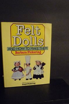 Felt Dolls and How to Make Them by Barbara Pickering,