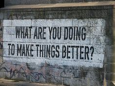 thing better, life, street art, make a difference, thought