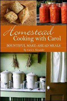 Homestead Cooking with Carol: Bountiful Make-ahead Meals shows you, the busy homesteading homemaker, how to prepare your food at harvest time so you spend less time making supper the rest of the year.