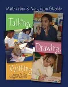 Talking, Drawing, Writing: Lessons for Our Youngest Writers by Martha Horn & Mary Ellen Giacobbe