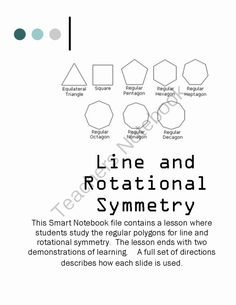 Line and Rotational Symmetry from jamesrahn on TeachersNotebook.com -  (14 pages)  - This Smart Notebook file contains a lesson where students study the regular polygons for line and rotational symmetry. The lesson ends with two demonstrations of learning. A full set of directions describes how each slide is used.