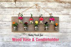 Make Life Lovely: Upcycled Baby Food Jars: Wood Vase  Candleholder