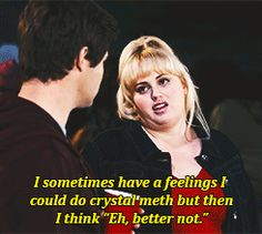 Fat Amy has good anecdotes.