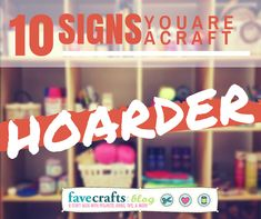 10 Signs You Are a Craft Hoarder