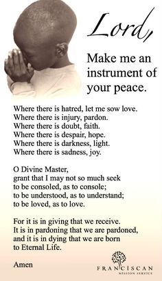 Lord, make me an instrument of your peace...  St. Francis