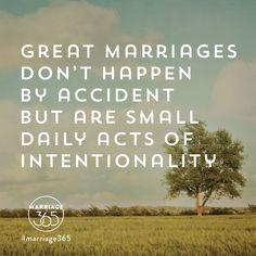 Be intentional in your marriage. Marriage advice, tips and tools on our website. www.marriage365.org.  Marriage365 seeks to inspire, enrich, and challenge couples in the adventure of marriage.  Love, romance, marriage quotes, marriage advice, husbands and wives, sex, passion, friendship and more.