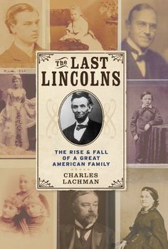 The Last Lincolns: The Rise & Fall of a Great American Family by Charles Lachman. $12.98. Author: Charles Lachman. Publication: February 2, 2010. Publisher: Union Square Press (February 2, 2010). Save 28%!