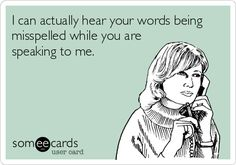 I can actually hear your words being misspelled while you are speaking to me. | Confession Ecard